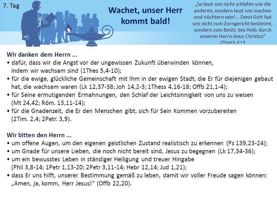 """7. Tag Wachet, unser Herr kommt bald! """"So lasst uns nicht schlafen wie die anderen, sondern lasst uns wachen und nüchtern sein!… Denn Gott hat uns nic"""