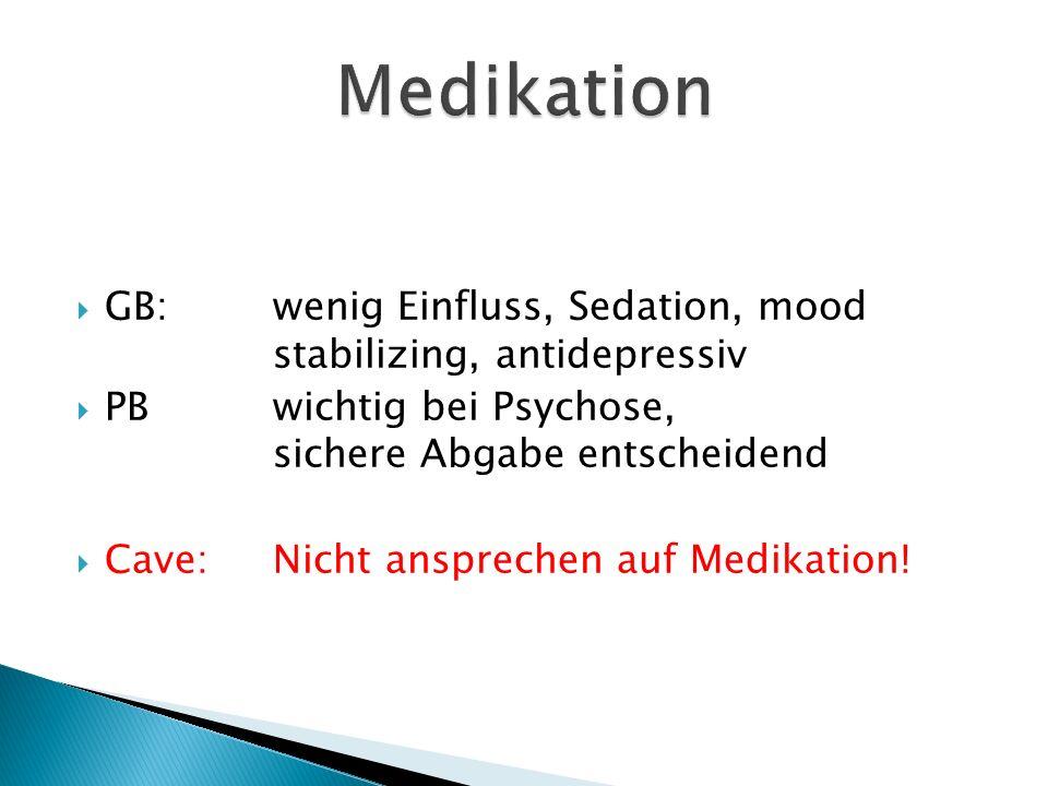  GB:wenig Einfluss, Sedation, mood stabilizing, antidepressiv  PBwichtig bei Psychose, sichere Abgabe entscheidend  Cave:Nicht ansprechen auf Medikation!
