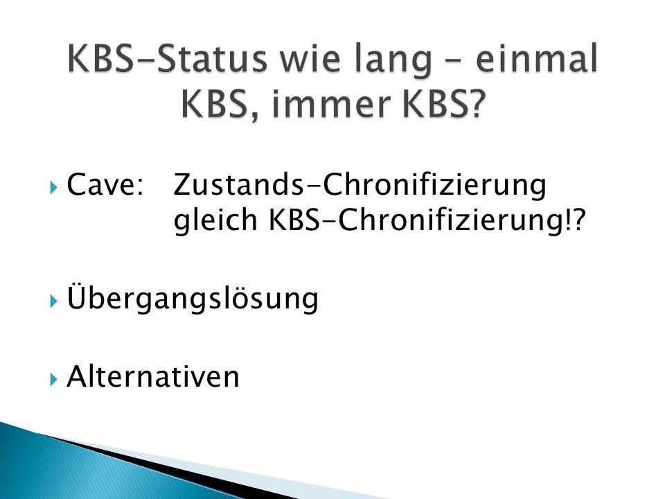  Cave:Zustands-Chronifizierung gleich KBS-Chronifizierung!  Übergangslösung  Alternativen