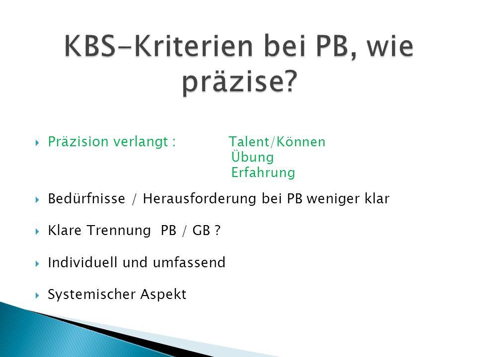  Präzision verlangt: Talent/Können Übung Erfahrung  Bedürfnisse / Herausforderung bei PB weniger klar  Klare Trennung PB / GB ?  Individuell und u