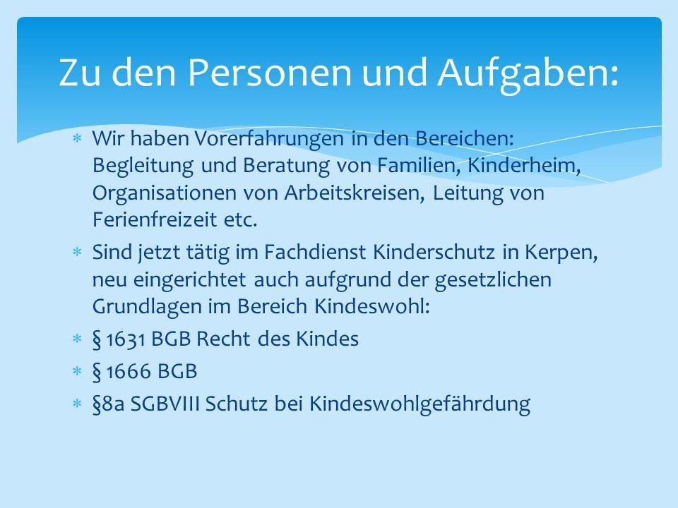 Wir haben Vorerfahrungen in den Bereichen: Begleitung und Beratung von Familien, Kinderheim, Organisationen von Arbeitskreisen, Leitung von Ferienfr