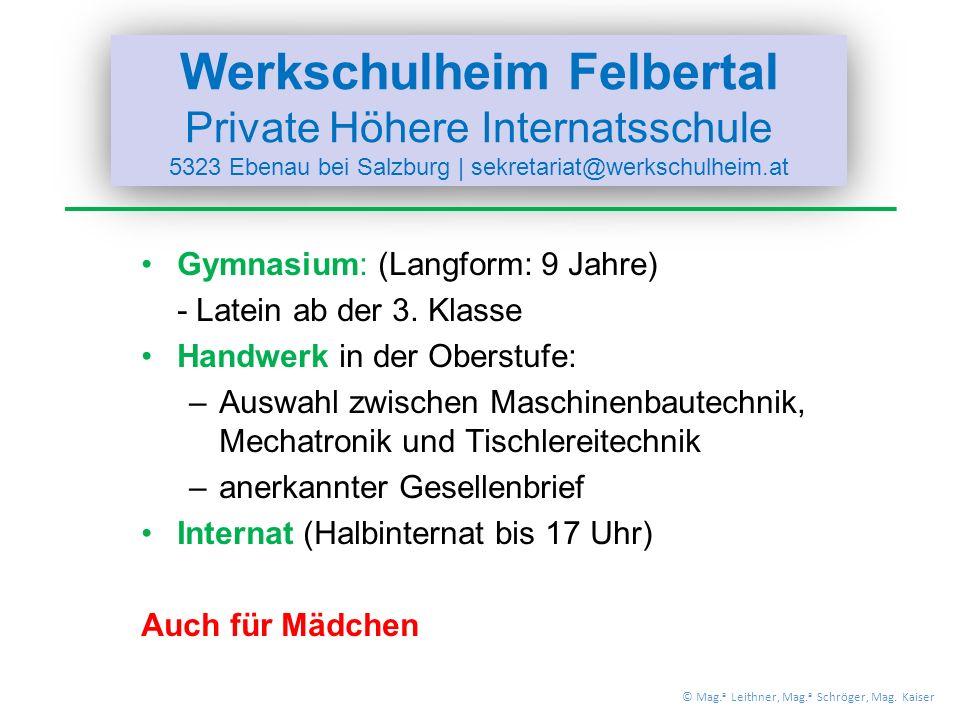 Werkschulheim Felbertal Private Höhere Internatsschule 5323 Ebenau bei Salzburg | sekretariat@werkschulheim.at Gymnasium: (Langform: 9 Jahre) - Latein ab der 3.