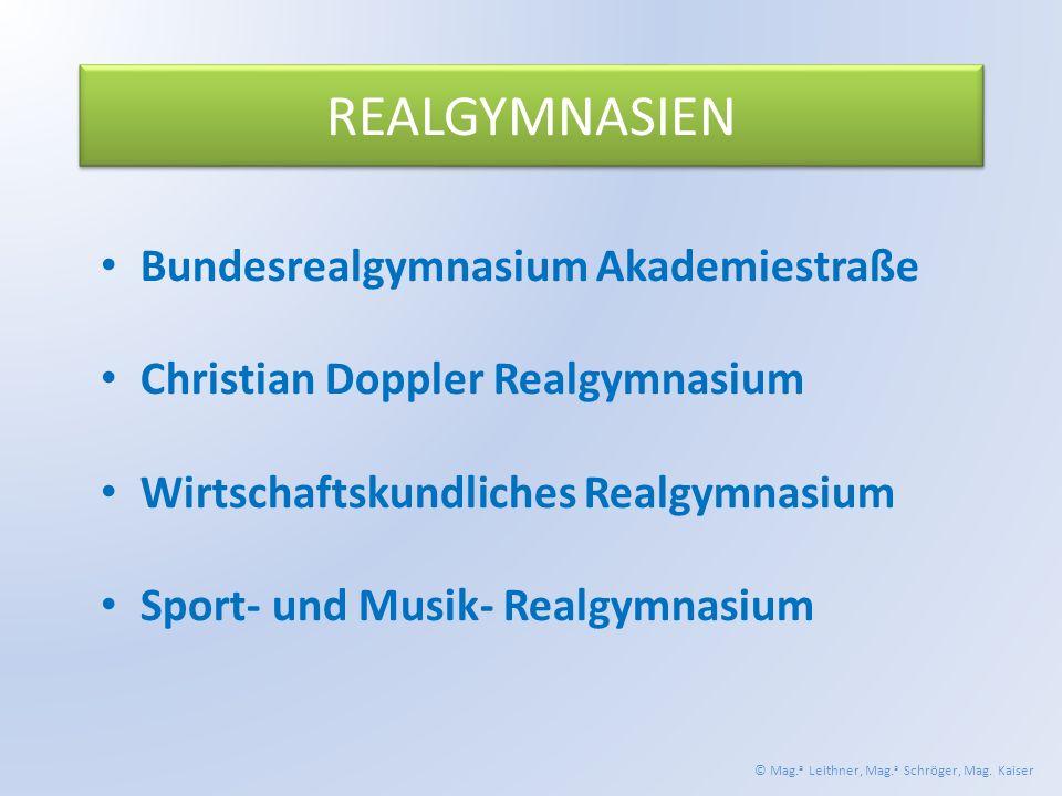 REALGYMNASIEN Bundesrealgymnasium Akademiestraße Christian Doppler Realgymnasium Wirtschaftskundliches Realgymnasium Sport- und Musik- Realgymnasium © Mag.