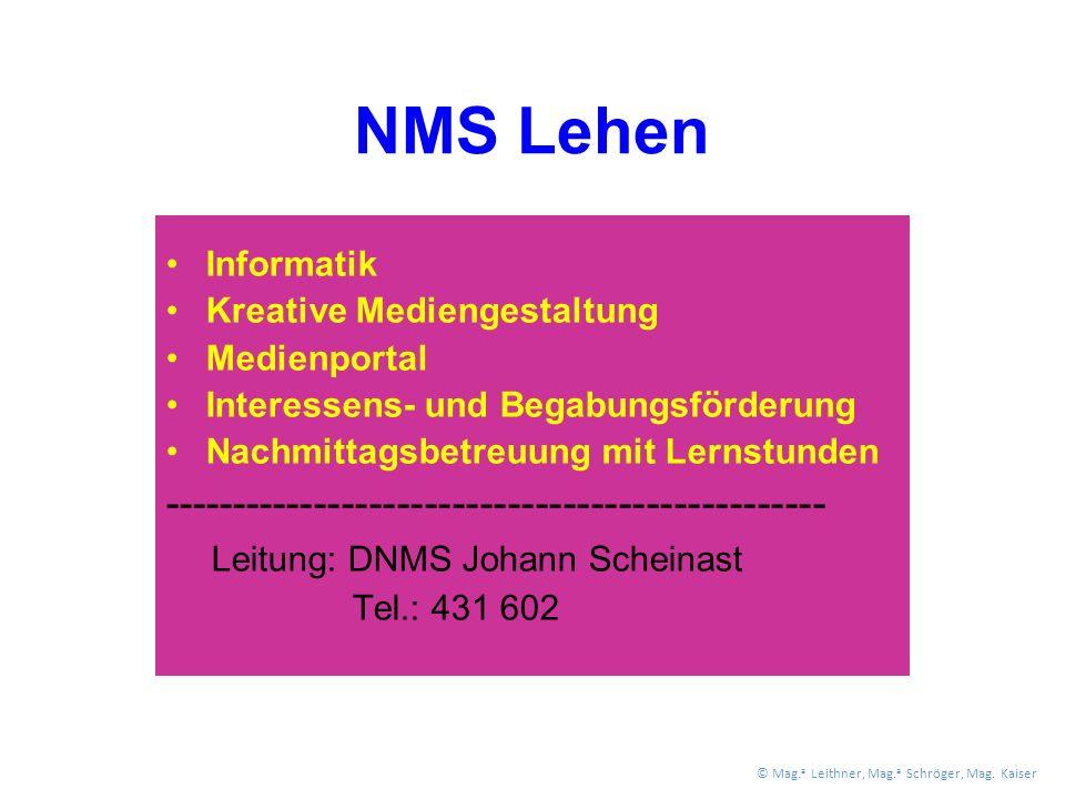 NMS Lehen Informatik Kreative Mediengestaltung Medienportal Interessens- und Begabungsförderung Nachmittagsbetreuung mit Lernstunden ------------------------------------------------ Leitung: DNMS Johann Scheinast Tel.: 431 602 © Mag.