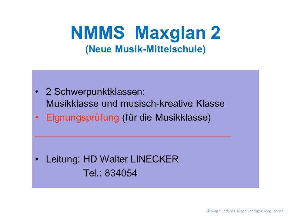 NMMS Maxglan 2 (Neue Musik-Mittelschule) 2 Schwerpunktklassen: Musikklasse und musisch-kreative Klasse Eignungsprüfung (für die Musikklasse) ____________________________________ Leitung: HD Walter LINECKER Tel.: 834054 © Mag.