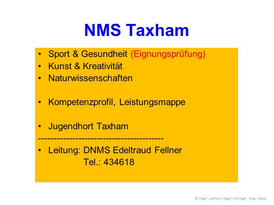 NMS Taxham Sport & Gesundheit (Eignungsprüfung) Kunst & Kreativität Naturwissenschaften Kompetenzprofil, Leistungsmappe Jugendhort Taxham ----------------------------------------- Leitung: DNMS Edeltraud Fellner Tel.: 434618 © Mag.