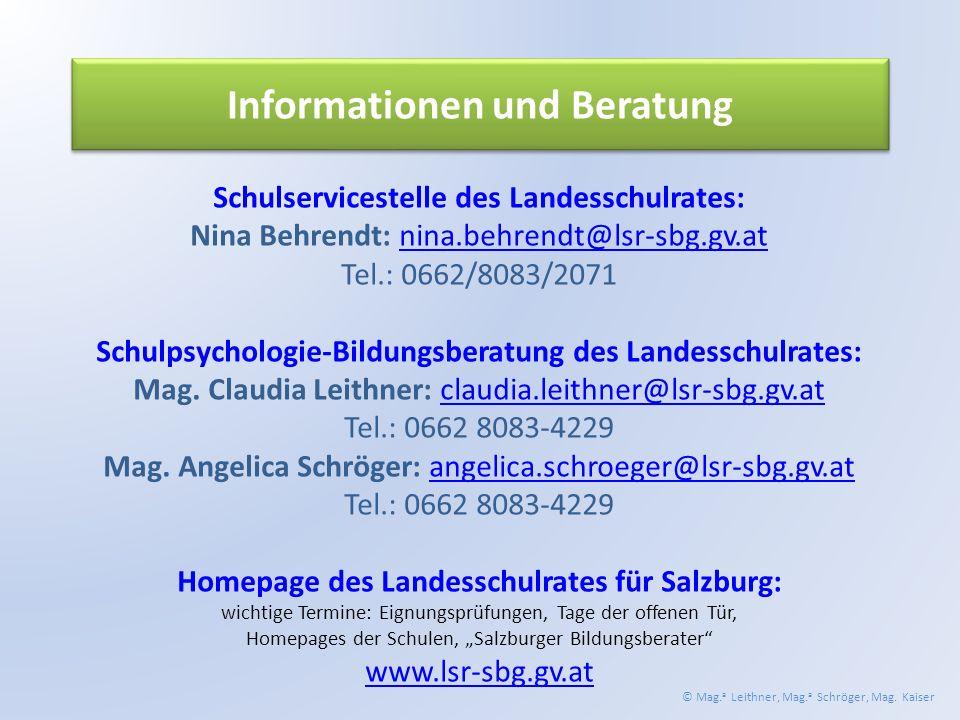 Schulservicestelle des Landesschulrates: Nina Behrendt: nina.behrendt@lsr-sbg.gv.atnina.behrendt@lsr-sbg.gv.at Tel.: 0662/8083/2071 Schulpsychologie-Bildungsberatung des Landesschulrates: Mag.