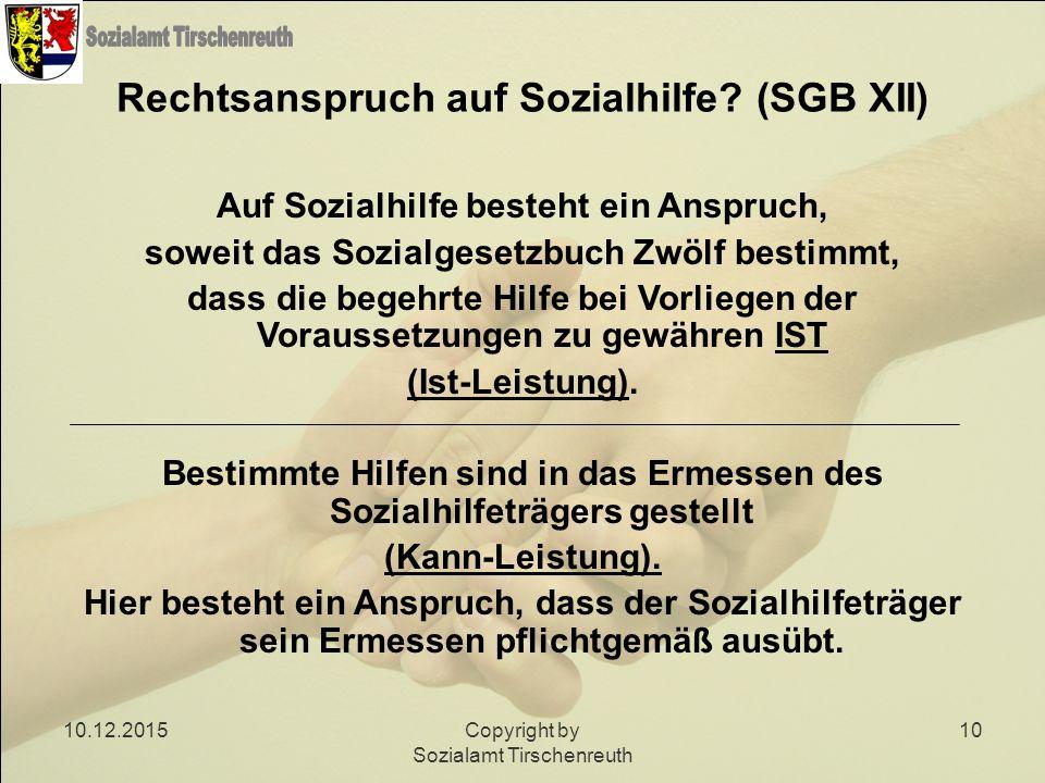 10.12.2015Copyright by Sozialamt Tirschenreuth 10 Rechtsanspruch auf Sozialhilfe? (SGB XII) Auf Sozialhilfe besteht ein Anspruch, soweit das Sozialges