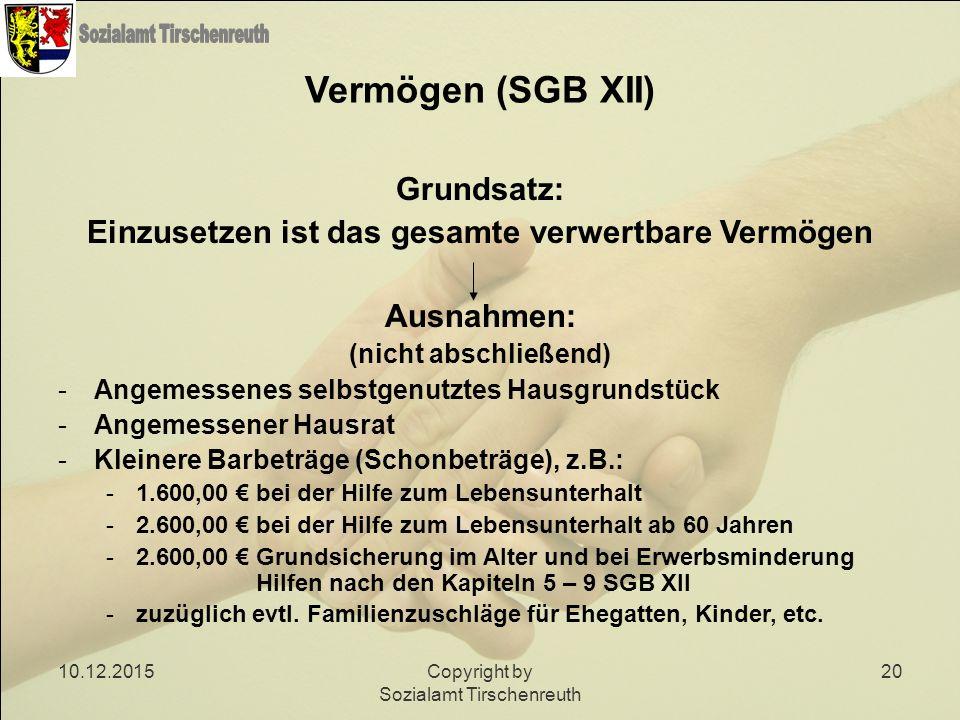 10.12.2015Copyright by Sozialamt Tirschenreuth 20 Vermögen (SGB XII) Grundsatz: Einzusetzen ist das gesamte verwertbare Vermögen Ausnahmen: (nicht abs