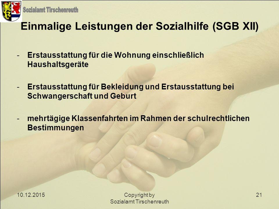 10.12.2015Copyright by Sozialamt Tirschenreuth 21 Einmalige Leistungen der Sozialhilfe (SGB XII) -Erstausstattung für die Wohnung einschließlich Haush