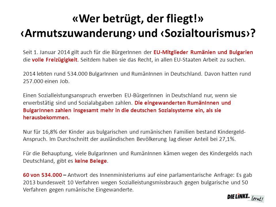 «Wer betrügt, der fliegt!» ‹Armutszuwanderung› und ‹Sozialtourismus›? Seit 1. Januar 2014 gilt auch für die BürgerInnen der EU-Mitglieder Rumänien und