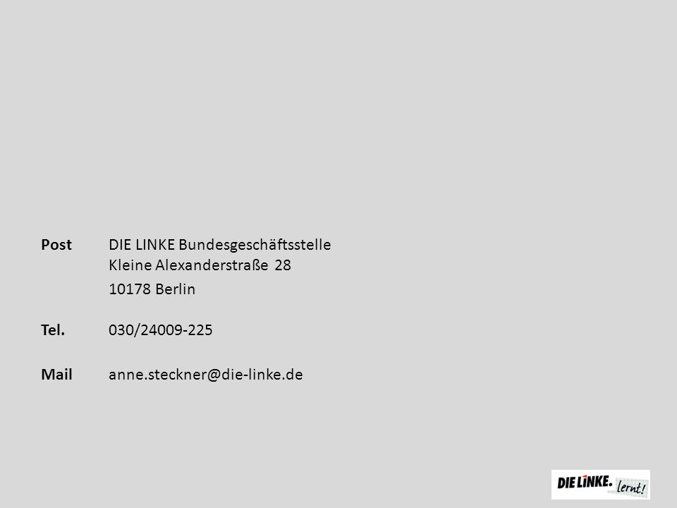 PostDIE LINKE Bundesgeschäftsstelle Kleine Alexanderstraße 28 10178 Berlin Tel. 030/24009-225 Mail anne.steckner@die-linke.de