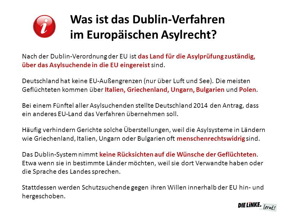 Was ist das Dublin-Verfahren im Europäischen Asylrecht? Nach der Dublin-Verordnung der EU ist das Land für die Asylprüfung zuständig, über das Asylsuc