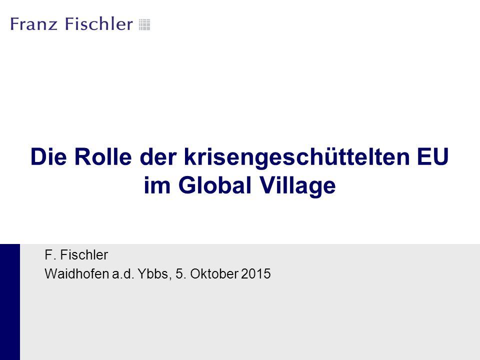 Die Rolle der krisengeschüttelten EU im Global Village F. Fischler Waidhofen a.d. Ybbs, 5. Oktober 2015