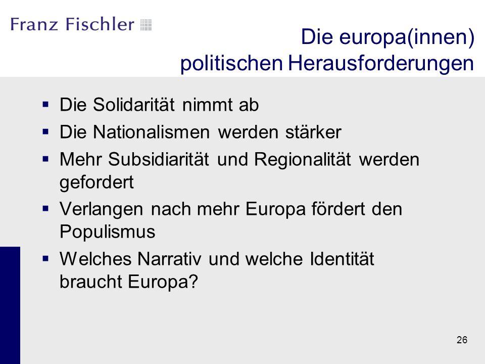 Die europa(innen) politischen Herausforderungen  Die Solidarität nimmt ab  Die Nationalismen werden stärker  Mehr Subsidiarität und Regionalität we