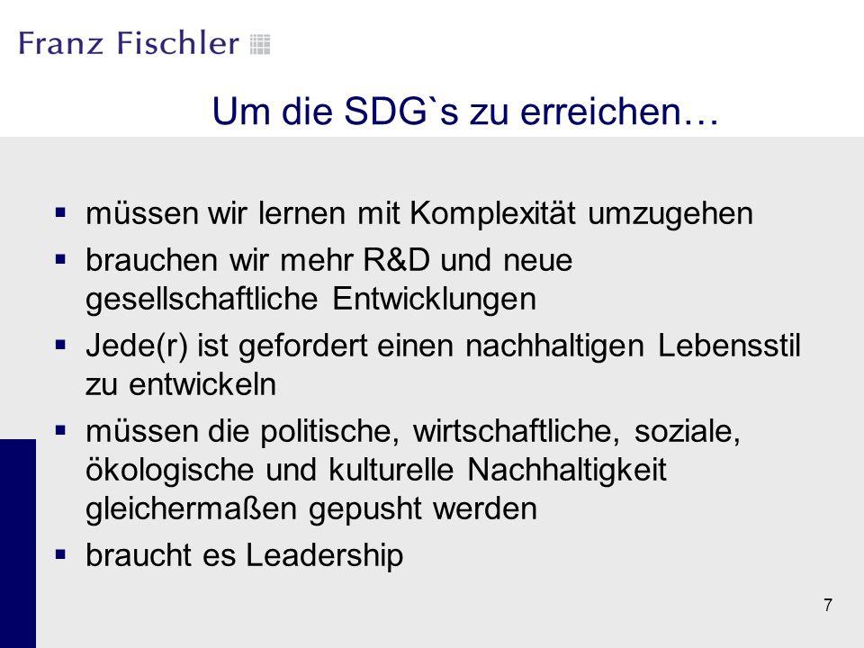 Um die SDG`s zu erreichen…  müssen wir lernen mit Komplexität umzugehen  brauchen wir mehr R&D und neue gesellschaftliche Entwicklungen  Jede(r) is