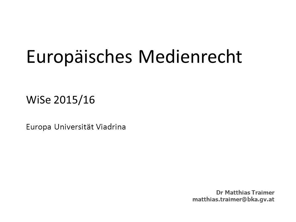 Europäisches Medienrecht WiSe 2015/16 Europa Universität Viadrina Dr Matthias Traimer matthias.traimer@bka.gv.at