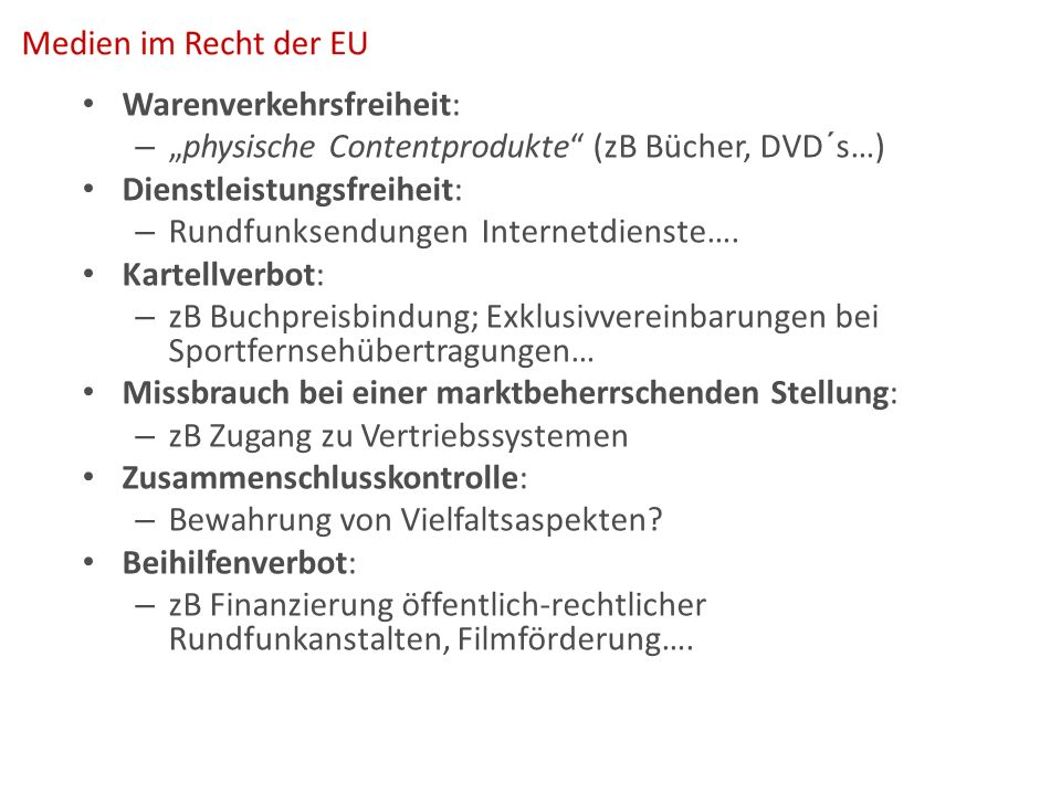 """Warenverkehrsfreiheit: – """"physische Contentprodukte (zB Bücher, DVD´s…) Dienstleistungsfreiheit: – Rundfunksendungen Internetdienste…."""