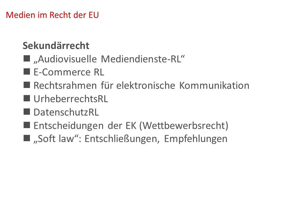 """Sekundärrecht """"Audiovisuelle Mediendienste-RL E-Commerce RL Rechtsrahmen für elektronische Kommunikation UrheberrechtsRL DatenschutzRL Entscheidungen der EK (Wettbewerbsrecht) """"Soft law : Entschließungen, Empfehlungen"""