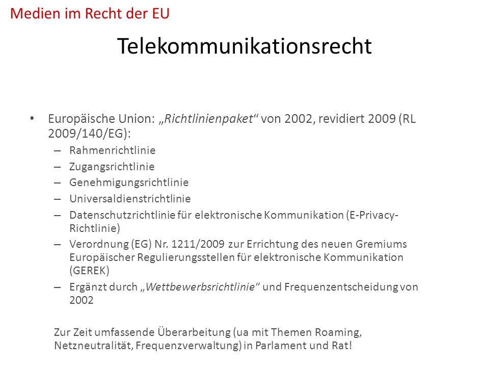 """Telekommunikationsrecht Europäische Union: """"Richtlinienpaket von 2002, revidiert 2009 (RL 2009/140/EG): – Rahmenrichtlinie – Zugangsrichtlinie – Genehmigungsrichtlinie – Universaldienstrichtlinie – Datenschutzrichtlinie für elektronische Kommunikation (E-Privacy- Richtlinie) – Verordnung (EG) Nr."""