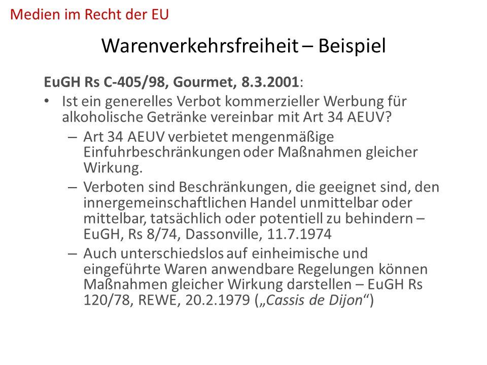 Warenverkehrsfreiheit – Beispiel EuGH Rs C-405/98, Gourmet, 8.3.2001: Ist ein generelles Verbot kommerzieller Werbung für alkoholische Getränke vereinbar mit Art 34 AEUV.