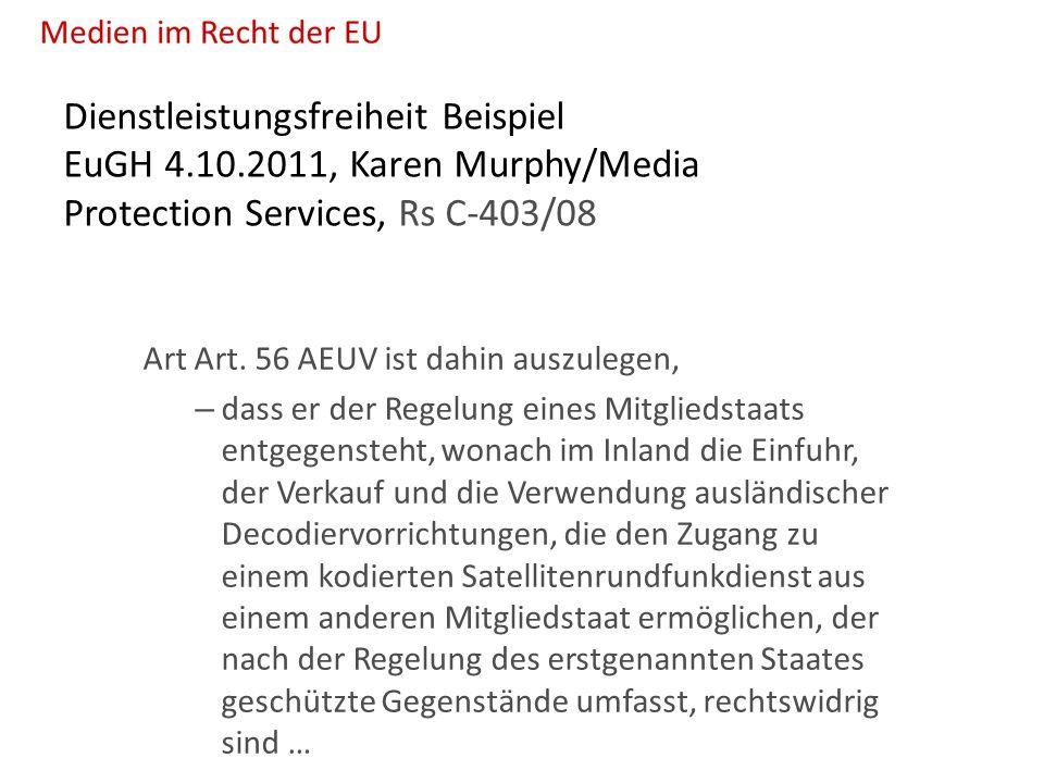 Dienstleistungsfreiheit Beispiel EuGH 4.10.2011, Karen Murphy/Media Protection Services, Rs C-403/08 Art Art.