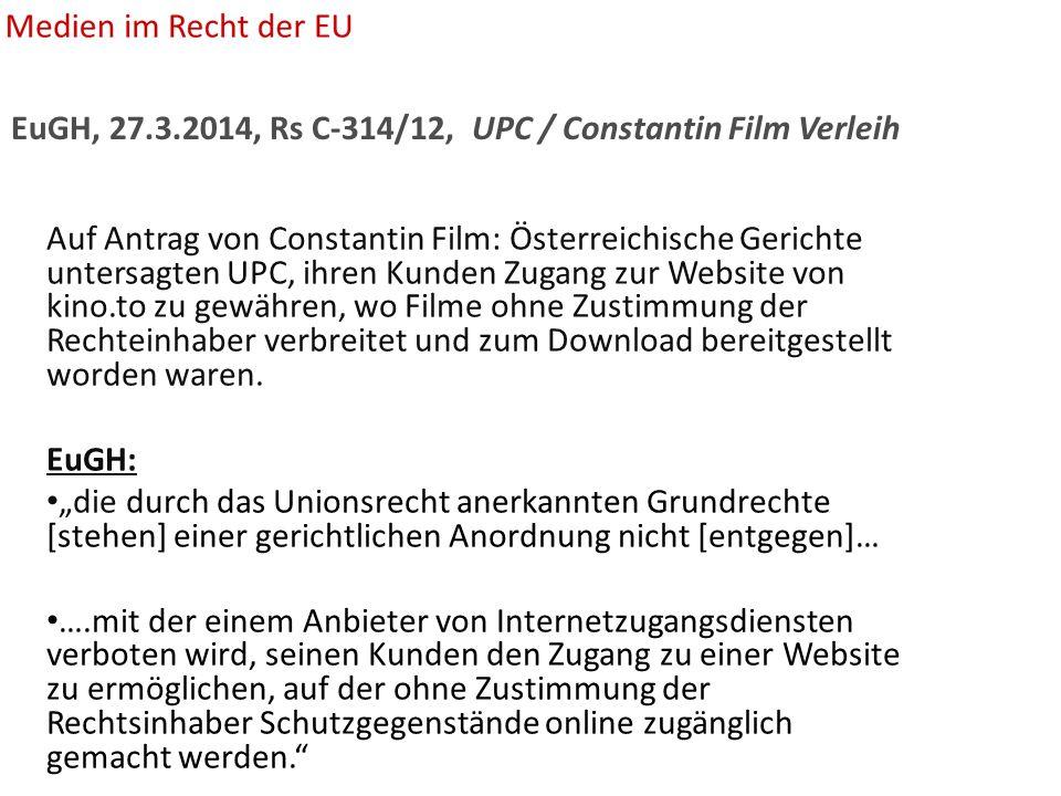 EuGH, 27.3.2014, Rs C-314/12, UPC / Constantin Film Verleih Auf Antrag von Constantin Film: Österreichische Gerichte untersagten UPC, ihren Kunden Zugang zur Website von kino.to zu gewähren, wo Filme ohne Zustimmung der Rechteinhaber verbreitet und zum Download bereitgestellt worden waren.