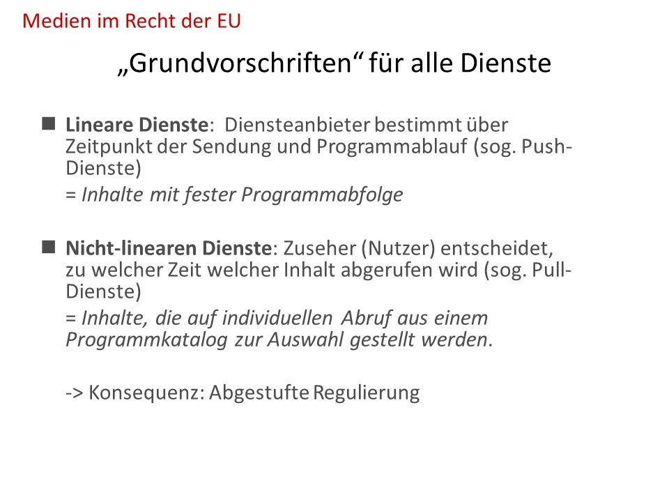 """""""Grundvorschriften für alle Dienste Lineare Dienste: Diensteanbieter bestimmt über Zeitpunkt der Sendung und Programmablauf (sog."""