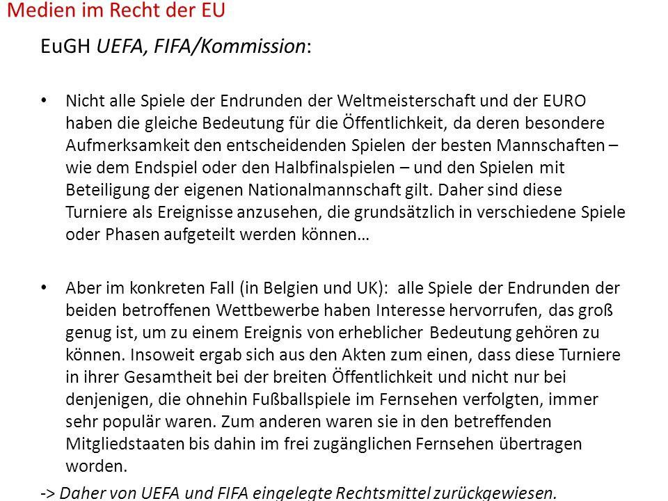 EuGH UEFA, FIFA/Kommission: Nicht alle Spiele der Endrunden der Weltmeisterschaft und der EURO haben die gleiche Bedeutung für die Öffentlichkeit, da deren besondere Aufmerksamkeit den entscheidenden Spielen der besten Mannschaften – wie dem Endspiel oder den Halbfinalspielen – und den Spielen mit Beteiligung der eigenen Nationalmannschaft gilt.