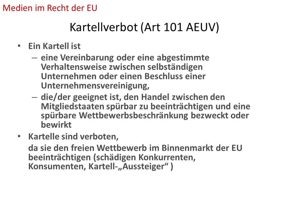 """Kartellverbot (Art 101 AEUV) Ein Kartell ist – eine Vereinbarung oder eine abgestimmte Verhaltensweise zwischen selbständigen Unternehmen oder einen Beschluss einer Unternehmensvereinigung, – die/der geeignet ist, den Handel zwischen den Mitgliedstaaten spürbar zu beeinträchtigen und eine spürbare Wettbewerbsbeschränkung bezweckt oder bewirkt Kartelle sind verboten, da sie den freien Wettbewerb im Binnenmarkt der EU beeinträchtigen (schädigen Konkurrenten, Konsumenten, Kartell-""""Aussteiger )"""