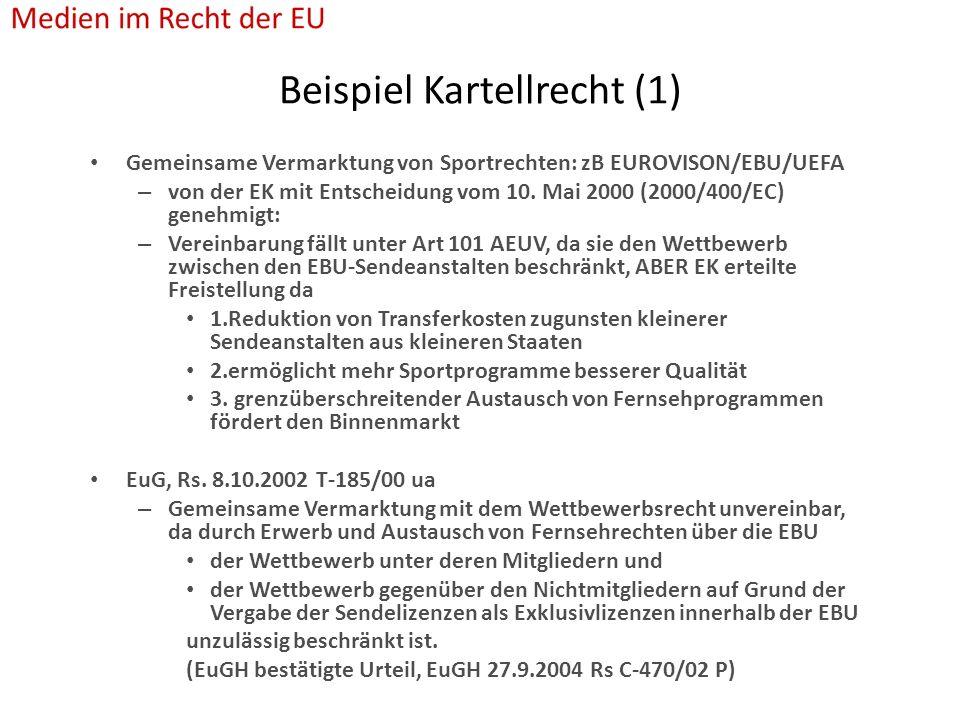 Beispiel Kartellrecht (1) Gemeinsame Vermarktung von Sportrechten: zB EUROVISON/EBU/UEFA – von der EK mit Entscheidung vom 10.