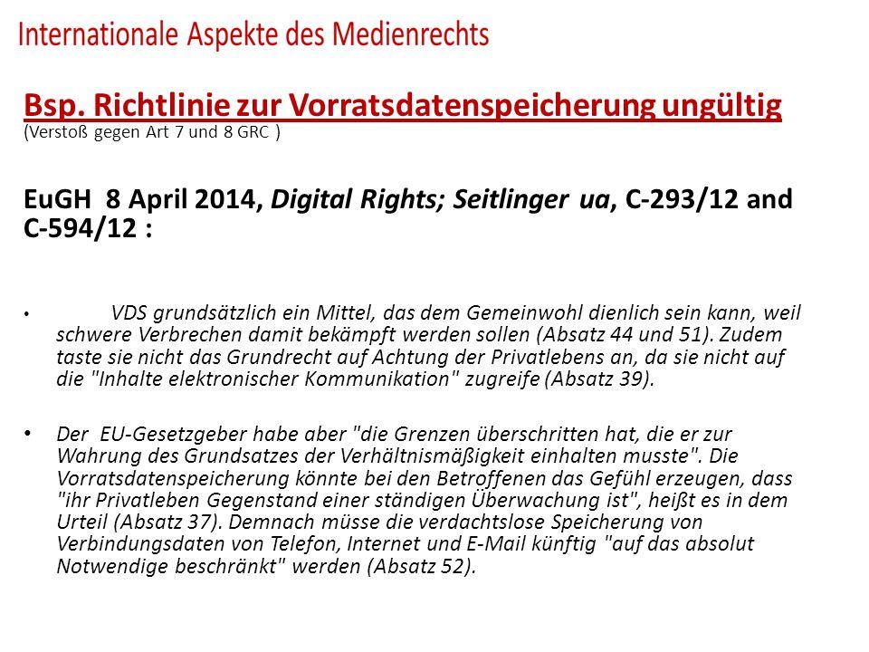 Bsp. Richtlinie zur Vorratsdatenspeicherung ungültig (Verstoß gegen Art 7 und 8 GRC ) EuGH 8 April 2014, Digital Rights; Seitlinger ua, C-293/12 and C