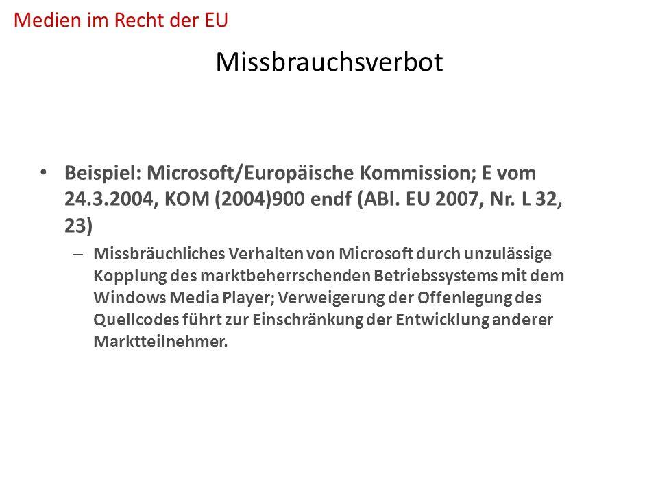 Missbrauchsverbot Beispiel: Microsoft/Europäische Kommission; E vom 24.3.2004, KOM (2004)900 endf (ABl.