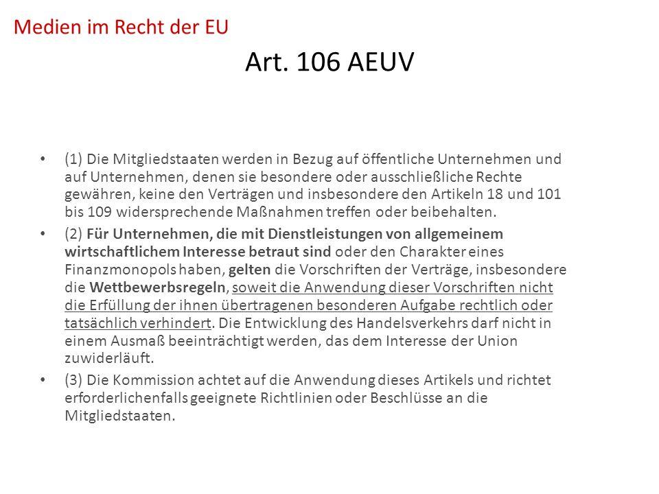 Art. 106 AEUV (1) Die Mitgliedstaaten werden in Bezug auf öffentliche Unternehmen und auf Unternehmen, denen sie besondere oder ausschließliche Rechte