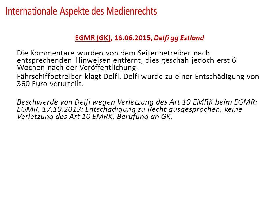 EGMR (GK), 16.06.2015, Delfi gg Estland Die Kommentare wurden von dem Seitenbetreiber nach entsprechenden Hinweisen entfernt, dies geschah jedoch erst 6 Wochen nach der Veröffentlichung.