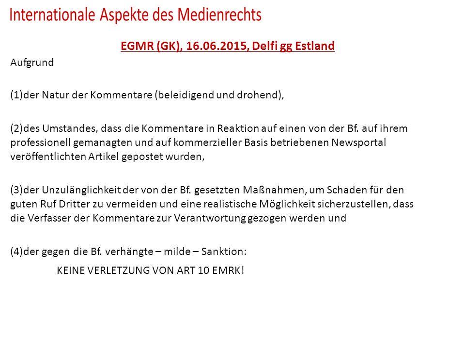 EGMR (GK), 16.06.2015, Delfi gg Estland Aufgrund (1)der Natur der Kommentare (beleidigend und drohend), (2)des Umstandes, dass die Kommentare in Reaktion auf einen von der Bf.