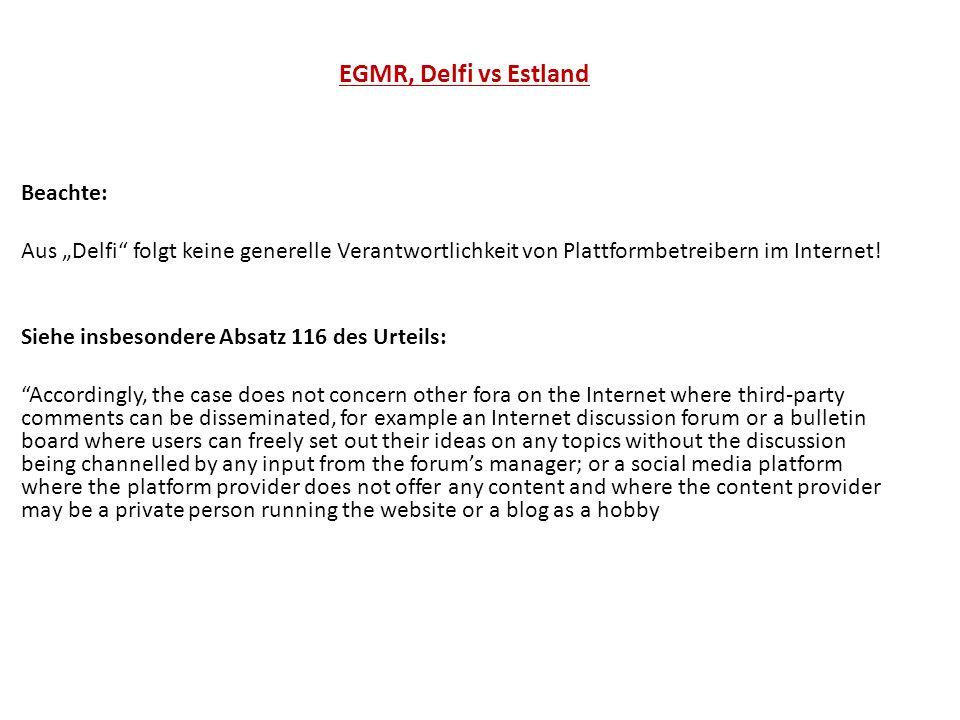 """EGMR, Delfi vs Estland Beachte: Aus """"Delfi folgt keine generelle Verantwortlichkeit von Plattformbetreibern im Internet."""