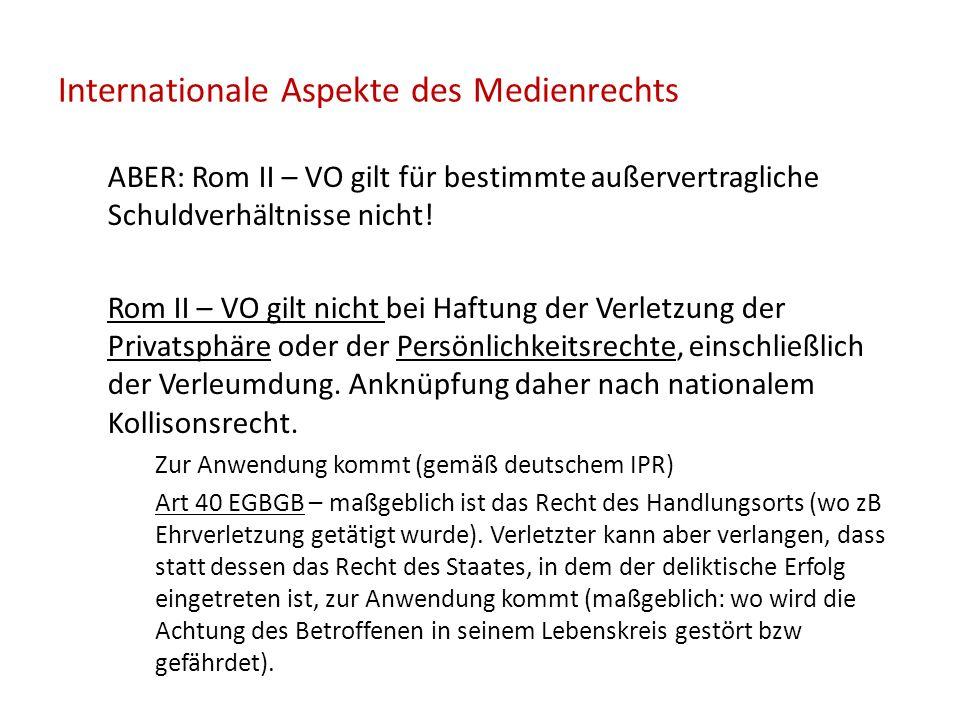Internationale Aspekte des Medienrechts ABER: Rom II – VO gilt für bestimmte außervertragliche Schuldverhältnisse nicht.
