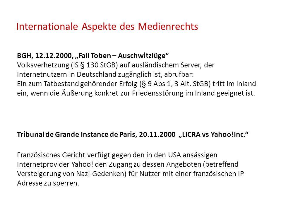 """Internationale Aspekte des Medienrechts BGH, 12.12.2000, """"Fall Toben – Auschwitzlüge Volksverhetzung (iS § 130 StGB) auf ausländischem Server, der Internetnutzern in Deutschland zugänglich ist, abrufbar: Ein zum Tatbestand gehörender Erfolg (§ 9 Abs 1, 3 Alt."""