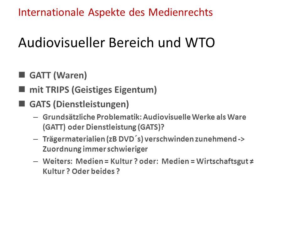 Internationale Aspekte des Medienrechts Audiovisueller Bereich und WTO GATT (Waren) mit TRIPS (Geistiges Eigentum) GATS (Dienstleistungen) – Grundsätzliche Problematik: Audiovisuelle Werke als Ware (GATT) oder Dienstleistung (GATS).