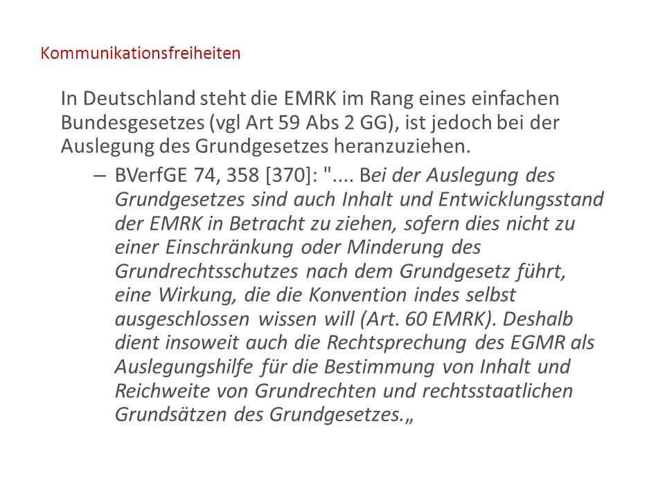 Kommunikationsfreiheiten In Deutschland steht die EMRK im Rang eines einfachen Bundesgesetzes (vgl Art 59 Abs 2 GG), ist jedoch bei der Auslegung des Grundgesetzes heranzuziehen.