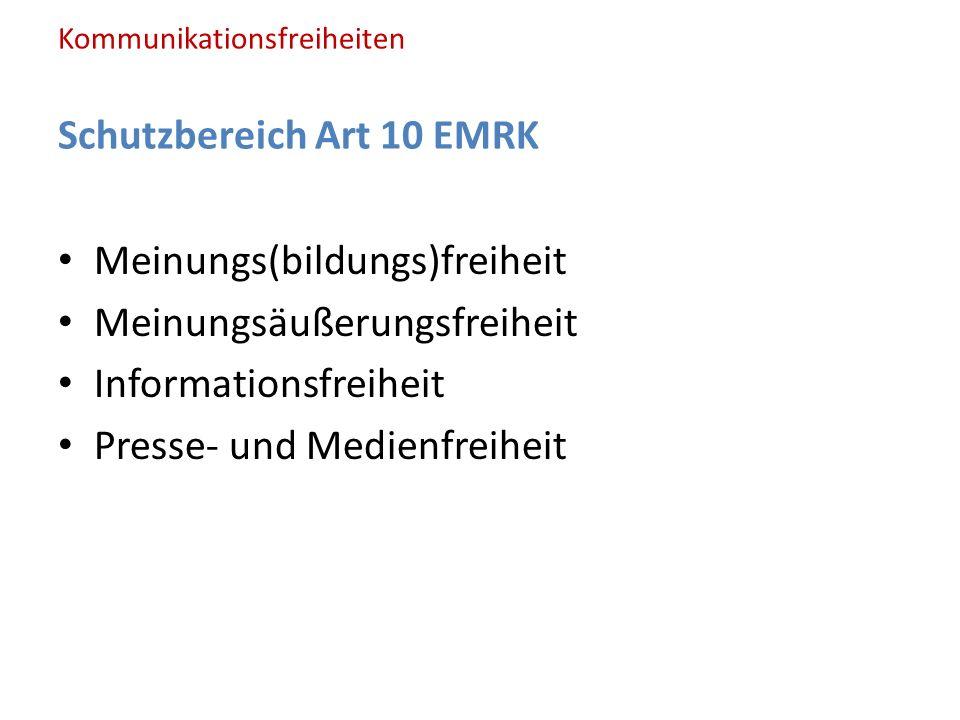 Kommunikationsfreiheiten Schutzbereich Art 10 EMRK Meinungs(bildungs)freiheit Meinungsäußerungsfreiheit Informationsfreiheit Presse- und Medienfreiheit