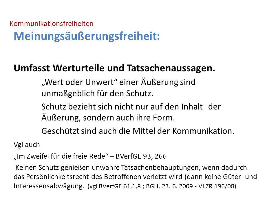 Kommunikationsfreiheiten Meinungsäußerungsfreiheit: Umfasst Werturteile und Tatsachenaussagen.
