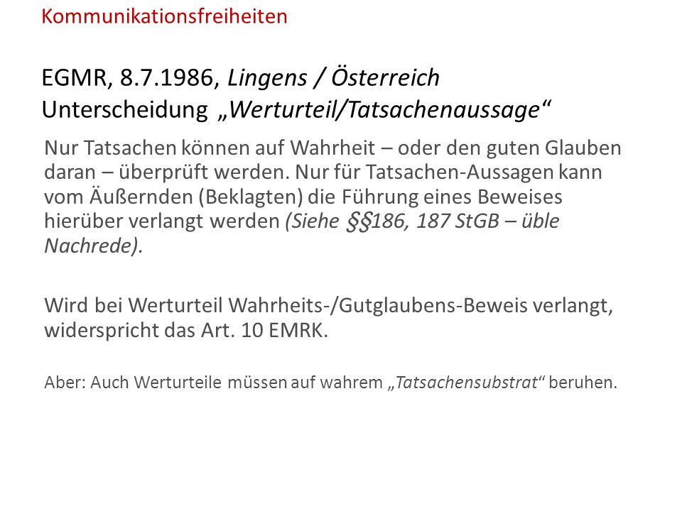 """Kommunikationsfreiheiten EGMR, 8.7.1986, Lingens / Österreich Unterscheidung """"Werturteil/Tatsachenaussage Nur Tatsachen können auf Wahrheit – oder den guten Glauben daran – überprüft werden."""