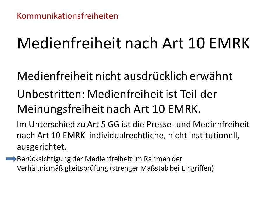 Kommunikationsfreiheiten Medienfreiheit nach Art 10 EMRK Medienfreiheit nicht ausdrücklich erwähnt Unbestritten: Medienfreiheit ist Teil der Meinungsfreiheit nach Art 10 EMRK.