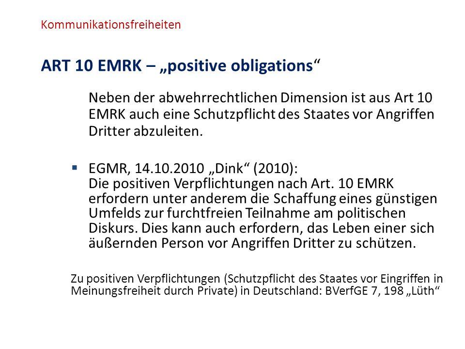 """Kommunikationsfreiheiten ART 10 EMRK – """"positive obligations Neben der abwehrrechtlichen Dimension ist aus Art 10 EMRK auch eine Schutzpflicht des Staates vor Angriffen Dritter abzuleiten."""