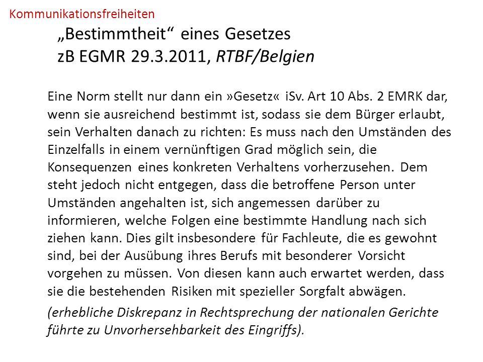 """Kommunikationsfreiheiten """"Bestimmtheit eines Gesetzes zB EGMR 29.3.2011, RTBF/Belgien Eine Norm stellt nur dann ein »Gesetz« iSv."""