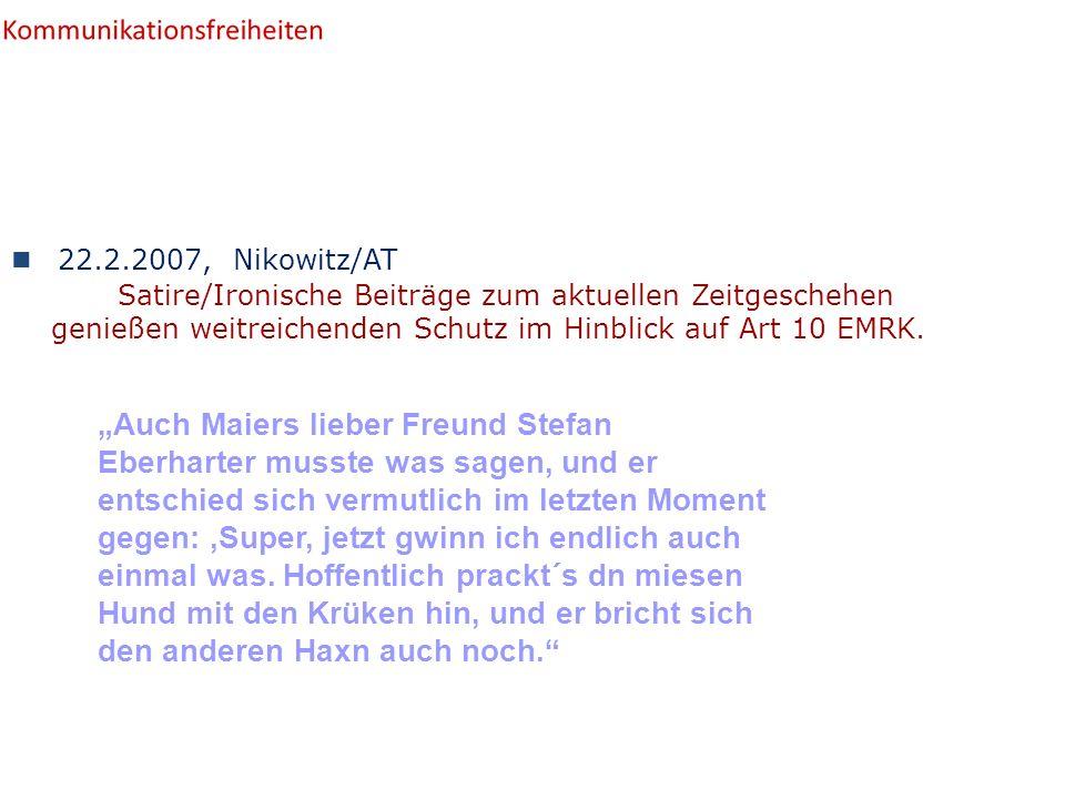 22.2.2007, Nikowitz/AT Satire/Ironische Beiträge zum aktuellen Zeitgeschehen genießen weitreichenden Schutz im Hinblick auf Art 10 EMRK.