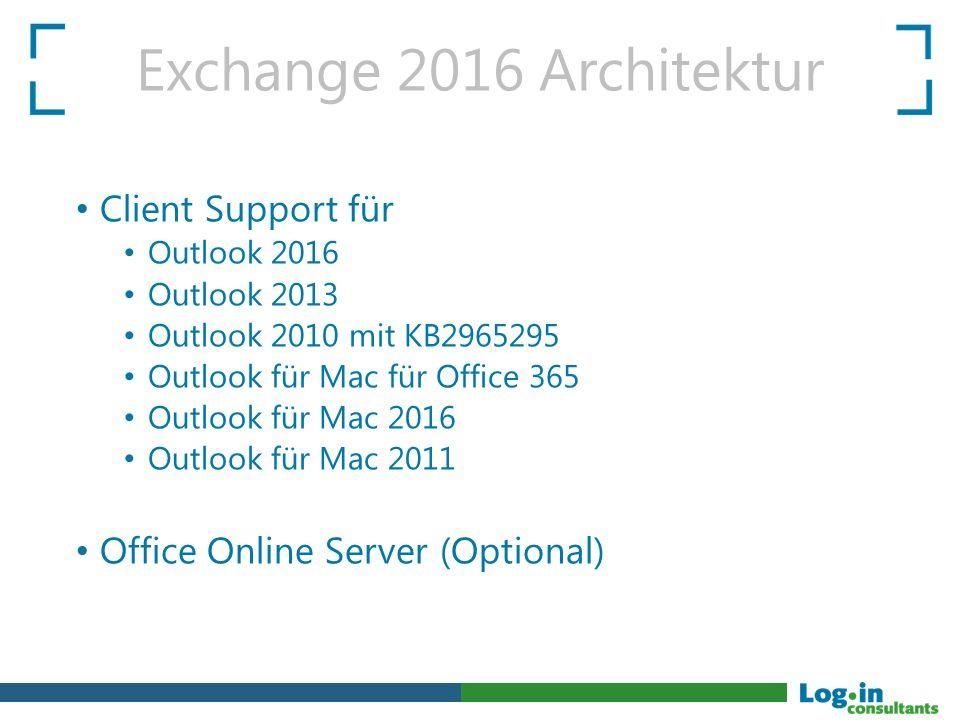 Exchange 2016 Architektur Client Support für Outlook 2016 Outlook 2013 Outlook 2010 mit KB2965295 Outlook für Mac für Office 365 Outlook für Mac 2016
