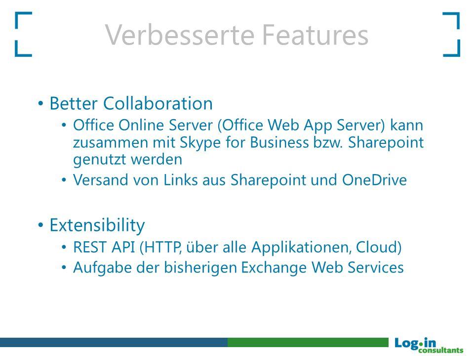 Verbesserte Features Better Collaboration Office Online Server (Office Web App Server) kann zusammen mit Skype for Business bzw. Sharepoint genutzt we